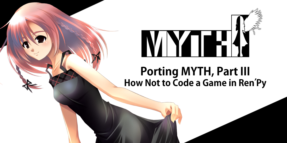 Porting MYTH, Part III: How Not to Code a Game in Ren'Py